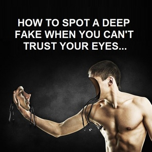 How to Spot a Deep Fake When You Can't Trust Your Eyes